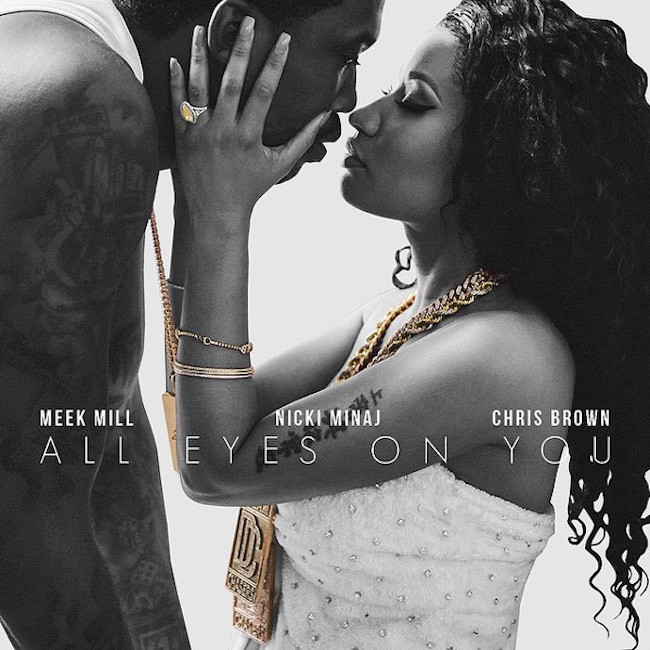 Meek Mill Enlists Chris Brown & Nicki Minaj For All Eyes On You | Nicki Minaj