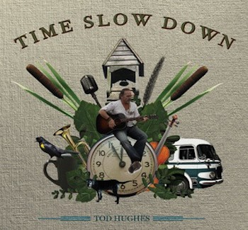 On A Mission, Tod Hughes Offers His New Album Time Slow Down | Tod Hughes