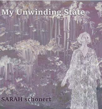 A Polarization Of Sound: Sarah Schonert Releases 'My Unwinding State' | Sarah Schonert